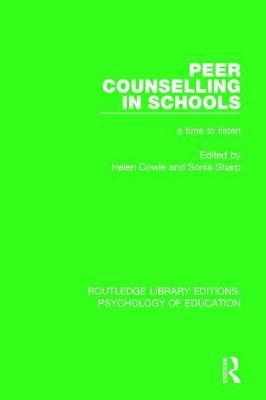 Peer Counselling in Schools: A Time to Listen - Routledge Library Editions: Psychology of Education (Hardback)