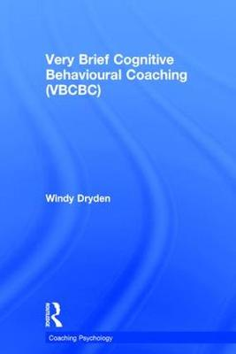 Very Brief Cognitive Behavioural Coaching (VBCBC) - Coaching Psychology (Hardback)