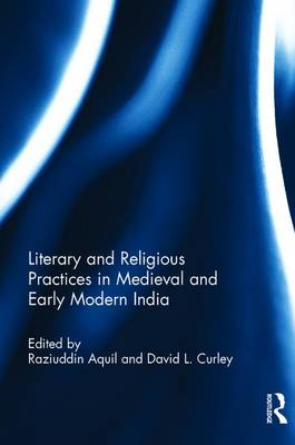 Literary and Religious Practices in Medieval and Early Modern India (Hardback)