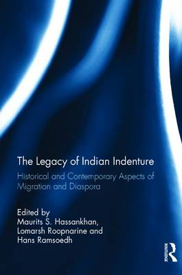 The Legacy of Indian Indenture: Historical and Contemporary Aspects of Migration and Diaspora (Hardback)
