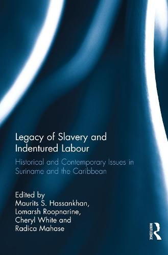Legacy of Slavery and Indentured Labour: Historical and Contemporary Issues in Suriname and the Caribbean (Hardback)