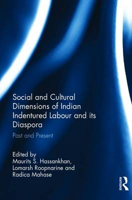 Social and Cultural Dimensions of Indian Indentured Labour and its Diaspora: Past and Present (Hardback)