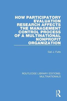 How Participatory Evaluation Research Affects the Management Control Process of a Multinational Nonprofit Organization - Routledge Library Editions: Multinationals (Paperback)