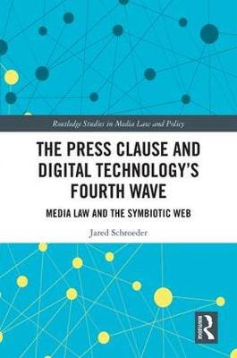 The Press Clause and Digital Technology's Fourth Wave: Media Law and the Symbiotic Web - Routledge Studies in Media Law and Policy (Hardback)