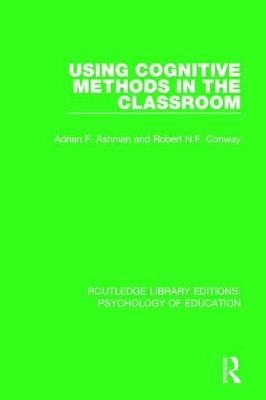 Using Cognitive Methods in the Classroom - Routledge Library Editions: Psychology of Education (Hardback)