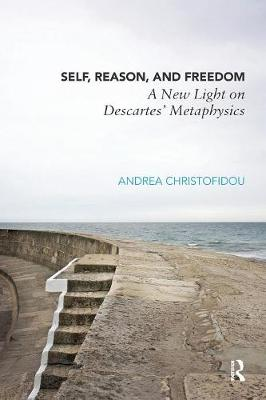 Self, Reason, and Freedom: A New Light on Descartes' Metaphysics (Paperback)