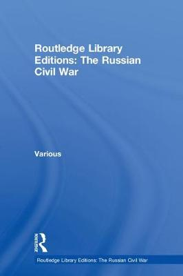 Routledge Library Editions: The Russian Civil War - Routledge Library Editions: The Russian Civil War (Hardback)