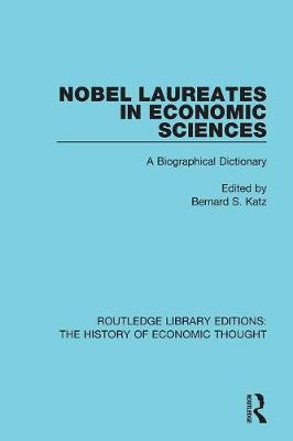 Nobel Laureates in Economic Sciences: A Biographical Dictionary - Routledge Library Editions: The History of Economic Thought (Paperback)