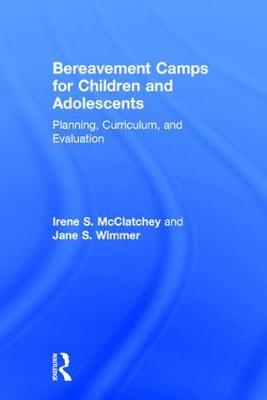 Bereavement Camps for Children and Adolescents: Planning, Curriculum, and Evaluation (Hardback)