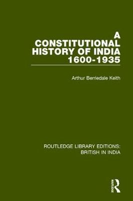 A Constitutional History of India, 1600-1935 - Routledge Library Editions: British in India (Paperback)