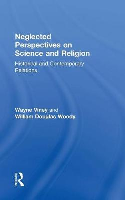 Neglected Perspectives on Science and Religion: Historical and Contemporary Relations (Hardback)