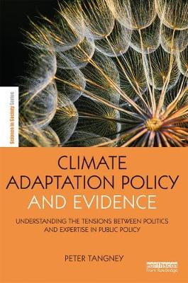 Climate Adaptation Policy and Evidence: Understanding the Tensions between Politics and Expertise in Public Policy - The Earthscan Science in Society Series (Hardback)