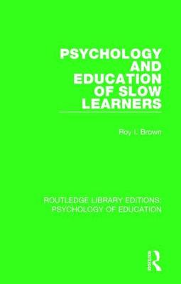 Psychology and Education of Slow Learners - Routledge Library Editions: Psychology of Education (Hardback)