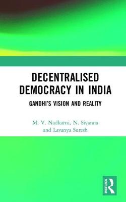Decentralised Democracy in India: Gandhi's Vision and Reality (Hardback)