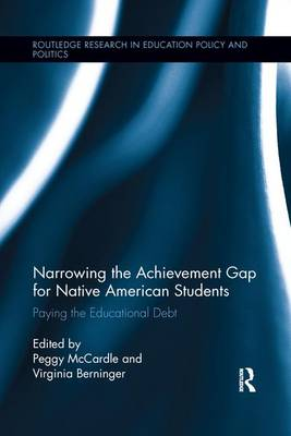 Narrowing the Achievement Gap for Native American Students: Paying the Educational Debt - Routledge Research in Education Policy and Politics (Paperback)