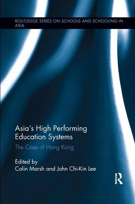 Asia's High Performing Education Systems: The Case of Hong Kong - Routledge Series on Schools and Schooling in Asia (Paperback)
