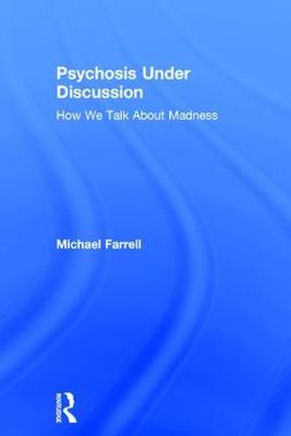 Psychosis Under Discussion: How We Talk About Madness (Hardback)