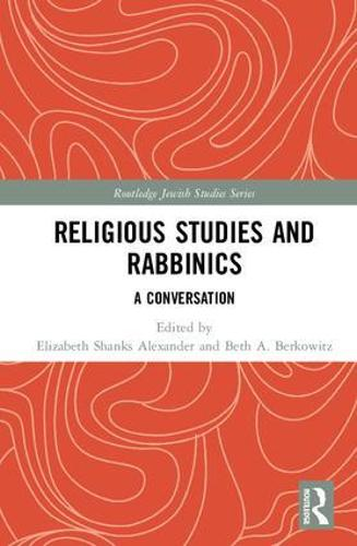 Religious Studies and Rabbinics: A Conversation - Routledge Jewish Studies Series (Hardback)