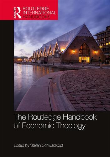 The Routledge Handbook of Economic Theology - Routledge International Handbooks (Hardback)