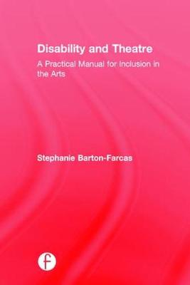Disability and Theatre: A Practical Manual for Inclusion in the Arts (Hardback)