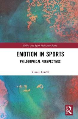 Emotion in Sports: Philosophical Perspectives - Ethics and Sport (Hardback)