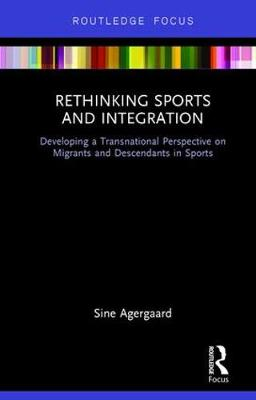 Rethinking Sports and Integration: Developing a Transnational Perspective on Migrants and Descendants in Sports (Hardback)