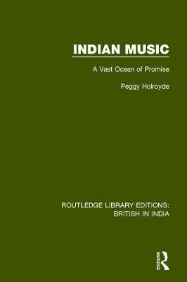 Indian Music: A Vast Ocean of Promise - Routledge Library Editions: British in India 15 (Hardback)