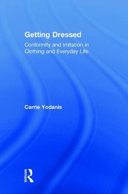 Getting Dressed: Conformity and Imitation in Clothing and Everyday Life (Hardback)