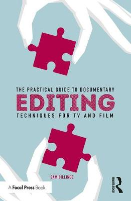 The Practical Guide to Documentary Editing: Techniques for TV and Film (Paperback)