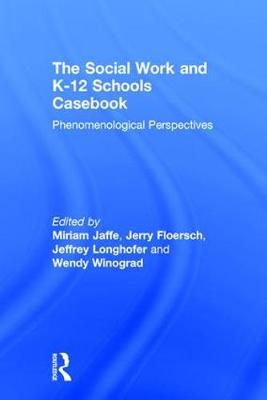 The Social Work and K-12 Schools Casebook: Phenomenological Perspectives (Hardback)