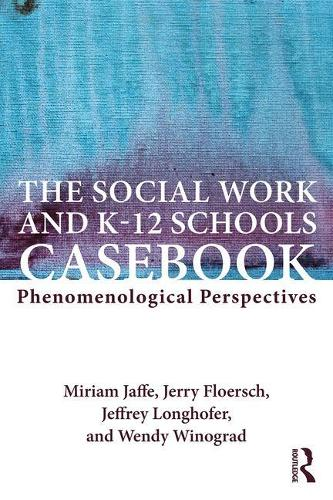 The Social Work and K-12 Schools Casebook: Phenomenological Perspectives (Paperback)