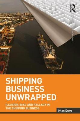 Shipping Business Unwrapped: Illusion, Bias and Fallacy in the Shipping Business - Routledge Maritime Masters (Paperback)
