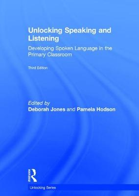 Unlocking Speaking and Listening: Developing Spoken Language in the Primary Classroom - Unlocking Series (Hardback)