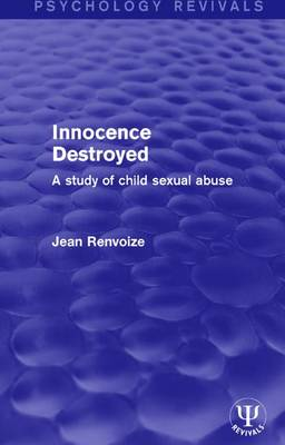 Innocence Destroyed: A Study of Child Sexual Abuse (Paperback)