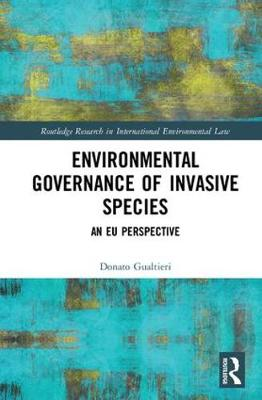 Environmental Governance of Invasive Species: An EU Perspective - Routledge Research in International Environmental Law (Hardback)