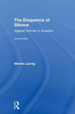 The Eloquence of Silence: Algerian Women in Question (Hardback)
