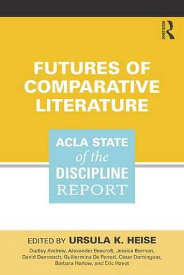 Futures of Comparative Literature: ACLA State of the Discipline Report (Paperback)