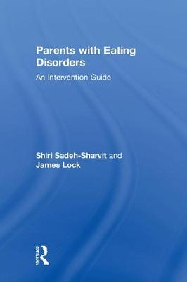 Parents with Eating Disorders: An Intervention Guide (Hardback)