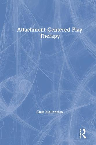Attachment-Centered Play Therapy (Hardback)