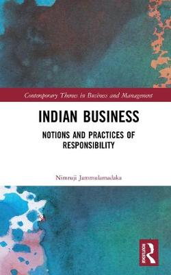Indian Business: Notions and Practices of Responsibility - Contemporary Themes in Business and Management (Hardback)