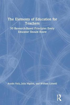 The Elements of Education for Teachers: 50 Research-Based Principles Every Educator Should Know (Hardback)