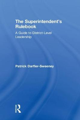 The Superintendent's Rulebook: A Guide to District-Level Leadership (Hardback)