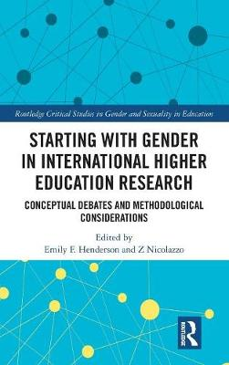 Starting with Gender in International Higher Education Research - Routledge Critical Studies in Gender and Sexuality in Education (Hardback)