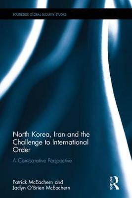 North Korea, Iran and the Challenge to International Order: A Comparative Perspective - Routledge Global Security Studies (Hardback)