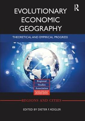 Evolutionary Economic Geography: Theoretical and Empirical Progress - Regions and Cities (Paperback)