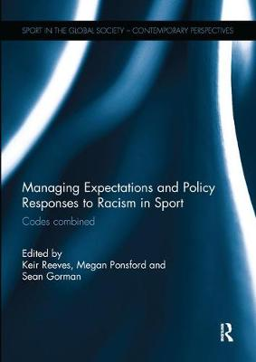 Managing Expectations and Policy Responses to Racism in Sport: Codes Combined - Sport in the Global Society - Contemporary Perspectives (Paperback)