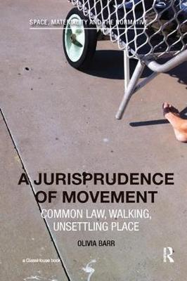 A Jurisprudence of Movement: Common Law, Walking, Unsettling Place (Paperback)