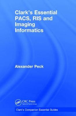 Clark's Essential PACS, RIS and Imaging Informatics - Clark's Companion Essential Guides (Hardback)