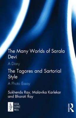 The Many Worlds of Sarala Devi: A Diary & The Tagores and Sartorial Style: A Photo Essay (Hardback)