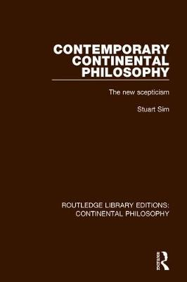 Contemporary Continental Philosophy: The New Scepticism - Routledge Library Editions: Continental Philosophy 1 (Hardback)